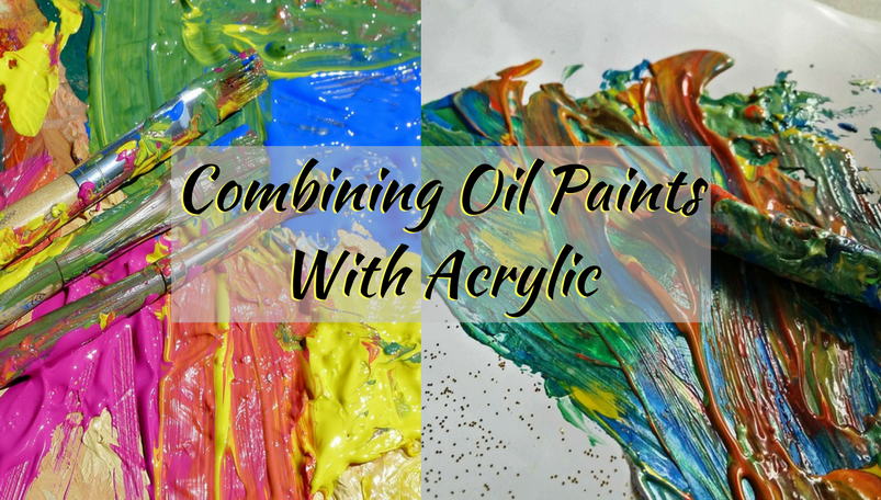 Combining Oil Paints With Acrylic